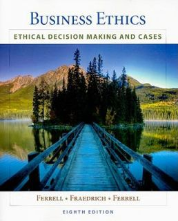 Business Ethics Ethical Decision Making and Cases by Linda Ferrell, O