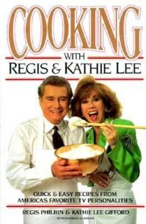 Cooking with Regis and Kathie Lee Quick and Easy Recipes from America