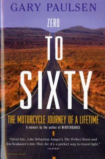 Zero to Sixty The Motorcycle Journey of a Lifetime by Gary Paulsen