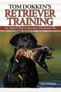Retriever Training The Complete Guide to Developing Your Hunting Dog