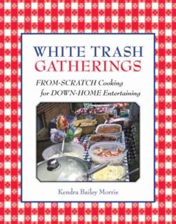 White Trash Gatherings From Scratch Cooking for down Home Entertaining