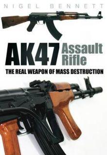 AK47 Assault Rifle The Real Weapon of Mass Destruction by Nigel