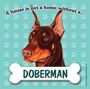 Doberman Pinscher Dog Magnet Sign House Is Not A Home
