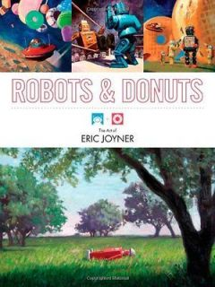 Robots and Donuts The Art of Eric Joyner Joyner, Eric