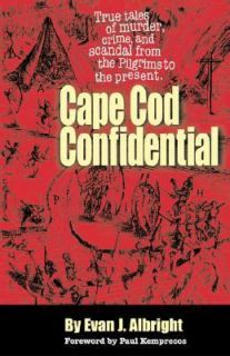 Cape Cod Confidential True Tales of Murder, Crime, and Scandal from