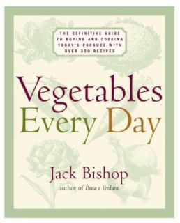 Vegetables Every Day The Definitive Guide to Buying and Cooking Today