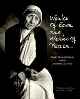 Works of Love Are Works of Peace Mother Teresa and the Missionaraies