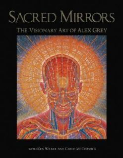 Mirrors The Visionary Art of Alex Grey by Alex Grey, Alexander Grey