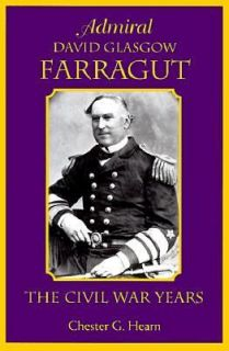 Admiral David Glasgow Farragut The Civil War Years by Chester G. Hearn