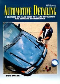 Automotive Detailing A Complete Car Care Guide for Auto Enthusiasts