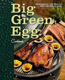 Big Green Egg Cookbook Celebrating the Worlds Best Smoker & Grill by