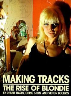 Making Tracks The Rise of Blondie by Chris Stein and Debbie Harry 1998