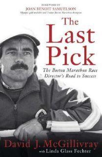 The Last Pick The Boston Marathon Race Directors Road to Success by