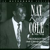 The Forgotten 1949 Carnegie Hall Concert by Nat King Cole CD, Aug 2010
