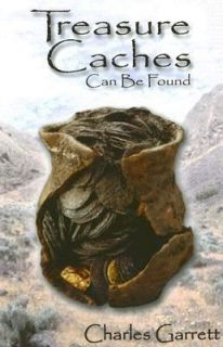 Treasure Caches Can Be Found by Charles L. Garrett 2004, Paperback