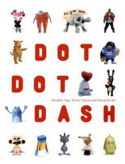Dot Dot Dash Designer Toys, Action Figures and Character Art by