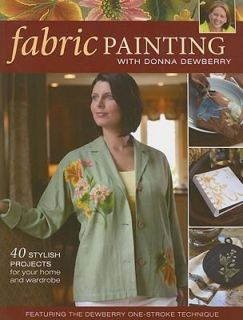 Fabric Painting with Donna Dewberry 40 Stylish Projects for Your Home