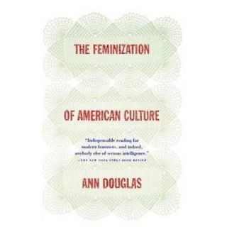 NEW The Feminization of American Culture   Douglas, Ann