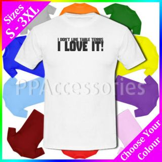 Dont Like Table Tennis I LOVE It Mens Cotton T Shirt