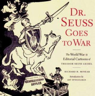 Dr. Seuss Goes to War The World War II Editorial Cartoons of Theodor
