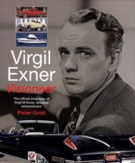 Virgil Exner, Visioneer The Official Biography of Virgil M. Exner
