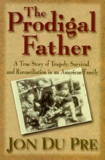 The Prodigal Father A True Story of Tragedy, Survival and