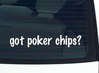 got poker chips? CHIP CASINO GAMBLE GAMBLING FUNNY DECAL STICKER VINYL