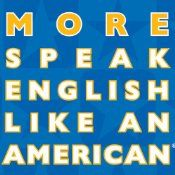 More Speak English Like an American: Learn More Idioms & Expressions