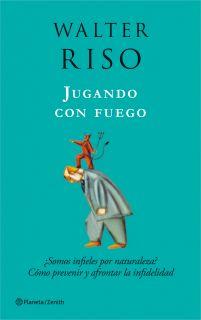 JUGANDO CON FUEGO: ¿SOMOS INFIELES POR NATURALEZA?: COMO PREVENIR Y