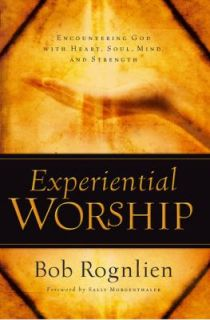 Experiential Worship Encountering God with Heart, Soul, Mind, and