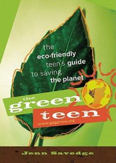 The Green Teen The Eco Friendly Teens Guide to Saving the Planet by