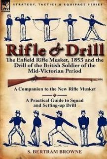 Rifle & Drill The Enfield Rifle Musket, 1853 and the D