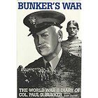 Bunkers War The World War II Diary of Col. Paul D. Bunker by Keith A