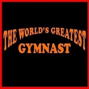 the world s greatest gymnast workout gym sport t shirt