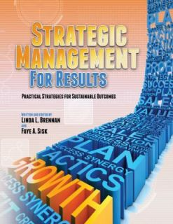 Strategic Management for Results by Linda L. Brennan and Faye A. Sisk