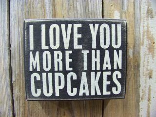 PBK 5 x 4 Wood Wooden BOX SIGN I Love You More Than Cup Cakes.