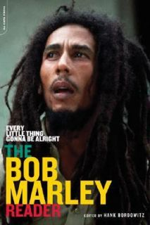 Every Little Thing Gonna Be Alright The Bob Marley Reader by Hank