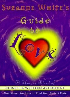 Suzanne Whites Guide to Love A Unique Blend of Zodiac Based and