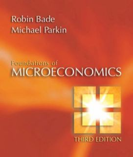 Foundations of Microeconomics by Michael Parkin and Robin Bade 2006