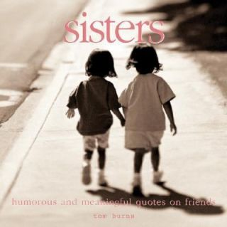 Sisters Meaningful Quotes for the Best of Friends by Tom Burns 2005