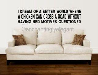 Dream Of A World Where A Chicken Can Cross Vinyl Decal Wall Sticker