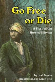 Go Free or Die A Story about Harriet Tubman by Jeri Chase Ferris 1989
