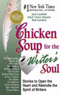 Chicken Soup for the Writers Soul Stories to Open the Heart and