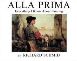 Alla Prima Oil Painting Richard Schmid Artist New Book