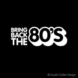 bring back the 80 s white vinyl decal