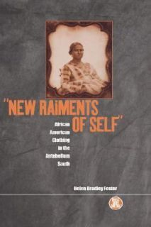 New Raiments of Self African American Clothing in the Antebellum South