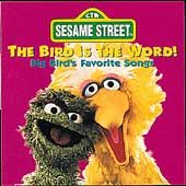 Bird Is The Word! Big Birds Favorite Songs by Sesame Street (CD, Sep