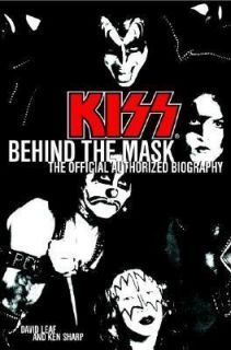 Kiss Behind the Mask   Official Authorized Biography by David Leaf and