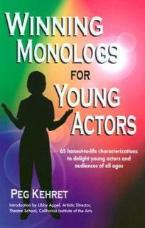 Winning Monologs for Young Actors 65 Honest to Life Characterizations