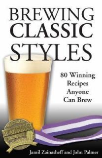 Brewing Classic Styles 80 Winning Recipes Anyone Can Brew by Jamil